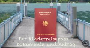 Der Kinderreisepass - notwendige Dokumente & Antrag