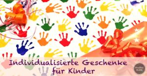 Individualisierte Geschenke für Kinder - unsere Liste