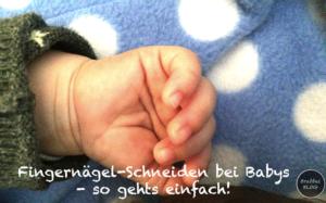 Fingernägel-Schneiden bei Babys- so gehts einfach!