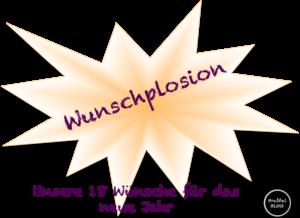 Wunschplosion - unsere 18 Wünsche für das neue Jahr