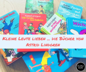 Kleine Leute lieben...die Bücher von Astrid Lindgren