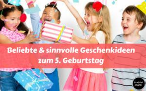 Beliebte & sinnvolle Geschenkideen zum 5. Geburtstag