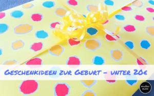Kleine und feine Geschenkideen zur Geburt unter 20€