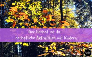 Der Herbst ist da - herbstliche Aktivitäten mit Kindern
