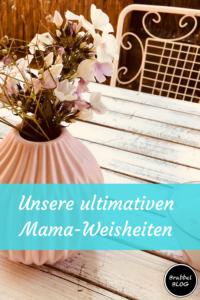 Unsere ultimativen Mama-Weisheiten