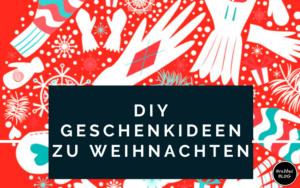Tolle DIY Geschenkideen zu Weihnachten