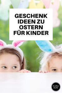 GESCHENKIDEEN ZU OSTERN FÜR KINDER