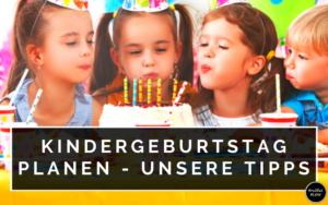 Kindergeburtstag planen - unsere Tipps