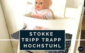 Der Stokke Tripp Trapp Hochstuhl - wir lieben ihn