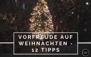 Vorfreude auf Weihnachten - unsere 12 Tipps