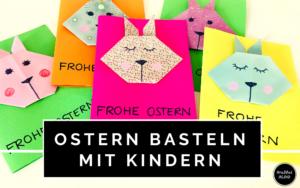 Ostern basteln mit Kindern - schnell & einfach